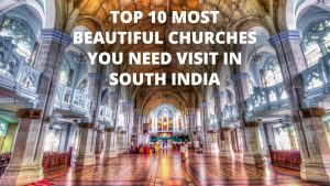 Top 10 most beautiful churches you must visit In South India